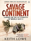 Savage Continent (eBook): Europe in the Aftermath of World War II